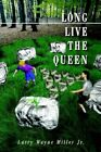 Long Live The Queen 9780595274499 by Larry Wayne Miller Paperback