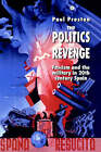 The Politics of Revenge: Fascism and the Military in 20th Century Spain by Professor Paul Preston (Hardback, 1990)