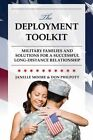 The Deployment Toolkit: Military Families and Solutions for a Successful Long-Distance Relationship by Janelle B. Moore, Don Philpott (Hardback, 2016)