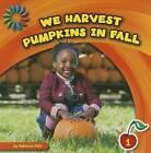 We Harvest Pumpkins in Fall by Rebecca Felix (Paperback / softback, 2013)