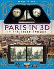 Paris in 3D in the Belle Epoque: A Book Plus Steroeoscopic Viewer and 34 3D Photos by Bruno Fuligni (Paperback, 2015)