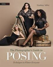 The Photographer's Guide to Posing : Techniques to Flatter Anyone by Lindsay Adler (2017, Paperback)