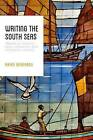 Writing the South Seas: Imagining the Nanyang in Chinese and Southeast Asian Postcolonial Literature by Brian C. Bernards (Hardback, 2015)