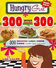 Hungry Girl 300 Under 300: 300 Breakfast, Lunch & Dinner Dishes Under 300 Calories von Lisa Lillien und Lillien (2011, Taschenbuch)