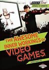 The Awesome Inner Workings of Video Games by Arie Kaplan (Hardback, 2013)
