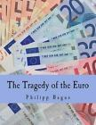 The Tragedy of the Euro by Philipp Bagus (Paperback / softback, 2012)