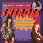Sheroes: Bold, Brash (and Absolutely Unabashed) Women Superheroes from Susan B.Anthony to Xena by Varla Ventura (Paperback, 1998)