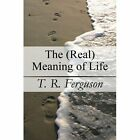 The Real Meaning of Life Ferguson T. R. Paperback Print on Demand Book