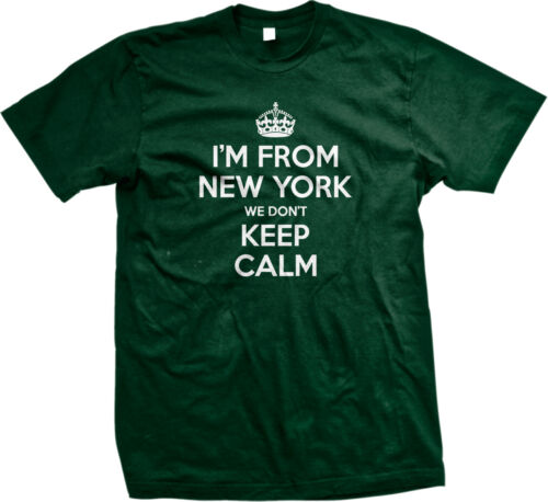 I/'m From New York We Don/'t Keep Calm Crown British Poster Joke NY Men/'s T-Shirt