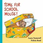 Time for School, Mouse! by Laura Joffe Numeroff (Board book, 2008)