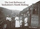 The Lost Railways of Yorkshire's North Riding by Neil Burgess (Paperback, 2011)