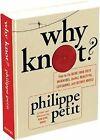Why Knot? von Philippe Petit (2013, Gebundene Ausgabe)