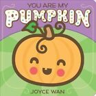 You are My Pumpkin by Joyce Wan (Board book, 2016)