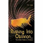 Rushing Into Oblivion The United States of America 9781425984748 Paperback