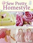 Sew Pretty Homestyle: Over 50 Irresistible Projects to Fall in Love with by Tone Finnanger (Paperback, 2007)