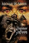 Forever Sixteen by Michael W. Messer (Paperback, 2012)