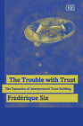 The Trouble with Trust: The Dynamics of Interpersonal Trust Building by Frederique Six (Paperback, 2007)