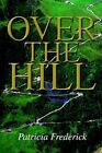 Over The Hill 9780595304295 by Patricia Frederick Paperback