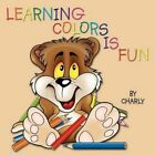 Learning Colors Is Fun by Charly 9781438939988 Paperback 2009