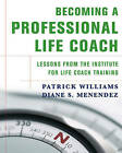 Becoming a Professional Life Coach: Lessons from the Institute for Life Coach Training by Diane S. Menendez, Patrick Williams (Hardback, 2007)