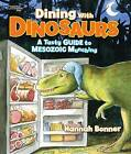 Dining with Dinosaurs: A Tasty Guide to Mesozoic Munching by Hannah Bonner (Hardback, 2016)