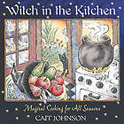 Witch in the Kitchen: Magical Cooking for All Seasons by Cait Johnson (Paperback, 2001)