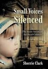 Small Voices Silenced: The Secret Society of Sacrificed Children by Sherrie Clark (Hardback, 2012)
