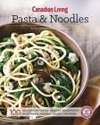 Canadian Living: Pasta & Noodles by Canadian Living Test Kitchen (Paperback / softback, 2016)