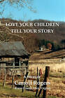 Love Your Children Tell Your Story by Carroll Rogers (Paperback / softback, 2008)