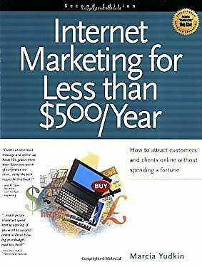 Internet Marketing for Less Than $500/Year : How to Attract Customers and Client