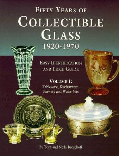 Fifty Years of Collectible Glass, 1920-1970 Vol. I : Easy Identification and...