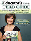 The Educator's Field Guide: An Introduction to Everything from Organization to Assessment by Michael L. Bentley, Christine K. Ebert, Edward S. Ebert (Paperback, 2014)
