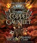 The Copper Gauntlet: Magisterium Book 2 by Holly Black, Cassandra Clare (CD-Audio, 2015)