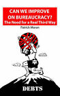 Can We Improve on Bureaucracy? the Need for a Real Third Way: Debts by Patrick Moran (Paperback / softback, 2002)