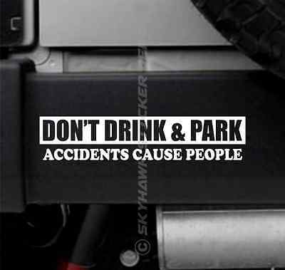 Funny Bumper Sticker Vinyl Decal Don/'t Drink /& Park Accidents Cause People Jeep