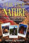 Our True Nature - Finding a Zest for Life in the National Park System by Audrey Peterman (Paperback / softback, 2012)