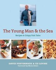 The Young Man and the Sea : Recipes and Crispy Fish Tales by Ed Levine and David