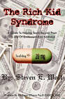 The Rich Kid Syndrome: A Guide to Helping Teens to Recover from a Life of Entitlement and Addiction by Steven E Wolf (Paperback / softback, 2008)