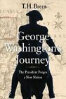 George Washington's Journey: The President Forges a New Nation by T H Breen (Hardback, 2016)