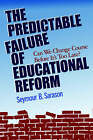 The Predictable Failure of Educational Reform: Can We Change Course before it's Too Late? by Sarason (Paperback, 1993)