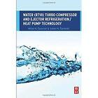 Water (R718) Turbo Compressor and Ejector Refrigeration / Heat Pump Technology by Vasko N. Sarevski, Milan N. Sarevski (Paperback, 2016)