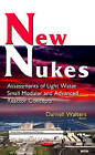 New Nukes: Assessments of Light Water Small Modular & Advanced Reactor Concepts by Nova Science Publishers Inc (Hardback, 2016)