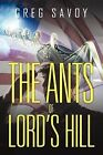 The Ants of Lord's Hill: The Tales of Lord's Hill: Book One by Greg Savoy (Paperback / softback, 2011)