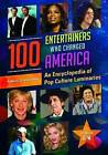 100 Entertainers Who Changed America: An Encyclopedia of Pop Culture Luminaries by ABC-CLIO (Hardback, 2013)