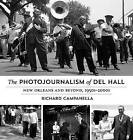 The Photojournalism of Del Hall: New Orleans and Beyond, 1950s-2000s by Richard Campanella (Hardback, 2015)