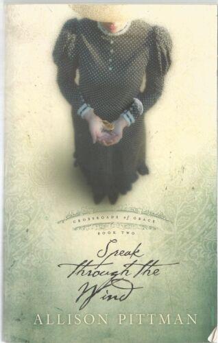1 of 1 - Speak Through the Wind  Allison Pittman (Paperback, 2007) Crossroads of Grace #2