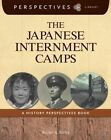 The Japanese Internment Camps: A History Perspectives Book by Rachel A Bailey (Hardback, 2014)