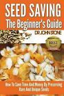 Seed Saving The Beginner's Guide How to Save Time and Money by Preserving RARE