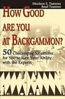 How Good Are You at Backgammon?: 50 Challenging Situations for You to Rate Your Ability with the Experts by Nicholaos S Tzannes, Basil Tzannes (Paperback / softback, 2001)