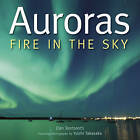 Auroras: Fire in the Sky by Dan Bortolotti (Hardback, 2011)